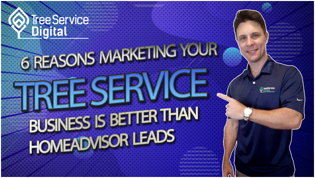 6 Reasons Why Marketing Your Tree Service Business is better than Homeadvisor Leads